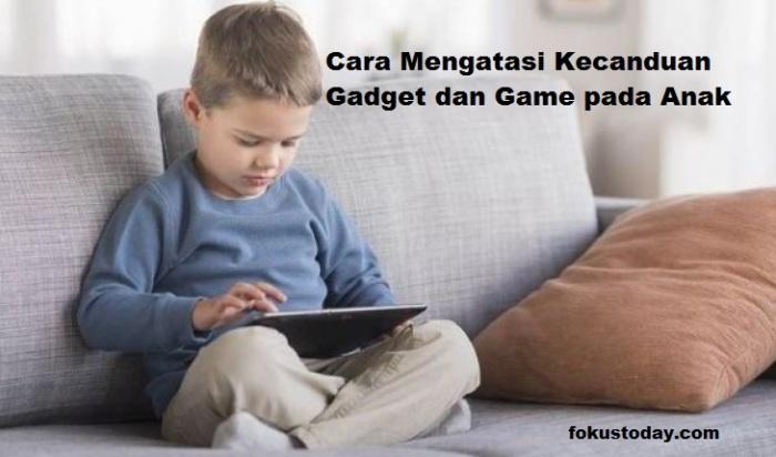 Solusi Kecanduan Game dan Gadget Pada Anak.jpg